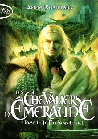 Le feu dans le ciel (Les Chevaliers dÉmeraude, #1)  by  Anne Robillard
