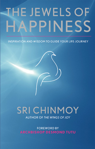 The Jewels of Happiness: Inspiration and Wisdom to Guide Your Life-Journey  by  Sri Chinmoy