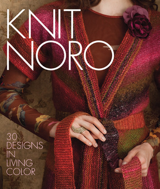 Knit Noro: 30 Designs in Living Color Sixth & Spring Books