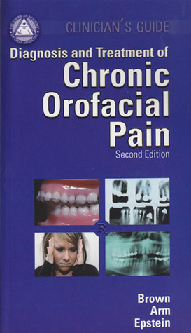 Clinicians Guide Diagnosis and Treatment of Chronic Orofacial Pain  by  Ronald S. Brown
