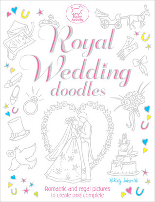 Royal Wedding Doodles: Romantic and Regal Pictures to Create and Complete  by  Katy Jackson