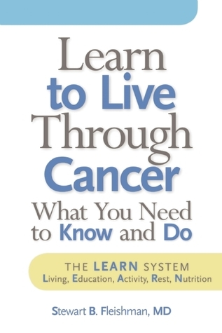 Learn to Live Through Cancer: What You Need to Know and Do  by  Stewart Fleishman