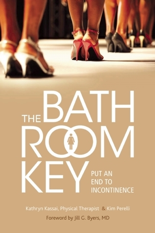 The Bathroom Key: Put an End to Incontinence Kathryn Kassai
