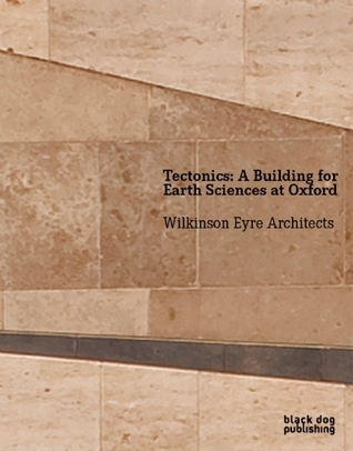 Tectonics: A Building for the Earth Sciences at Oxford Hugh Pearman