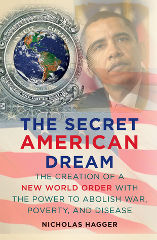 The Secret American Dream: The Creation of a New World Order with the Power to Abolish War, Poverty, and Disease  by  Nicholas Hagger
