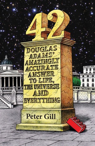 42: Douglas Adams Amazingly Accurate Answer to Life, the Universe and Everything  by  Peter   Gill