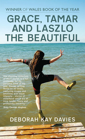 Grace, Tamar and Laszlo the Beautiful  by  Deborah Kay Davies