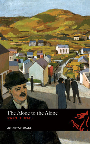 The Alone to the Alone  by  Gwyn  Thomas