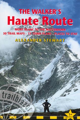 The Walkers Haute Road: Mont Blanc to the Matterhorn  by  Alexander Stewart