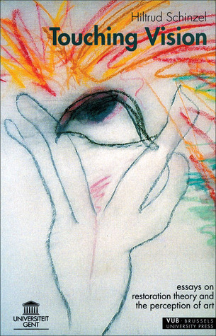 Touching Vision: Essays on Restoration Theory and the Perception of Art  by  Hiltrud Schinzel