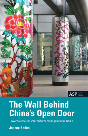 The Wall Behind Chinas Open Door: Towards Efficient Intercultural Management in China Jeanne Boden