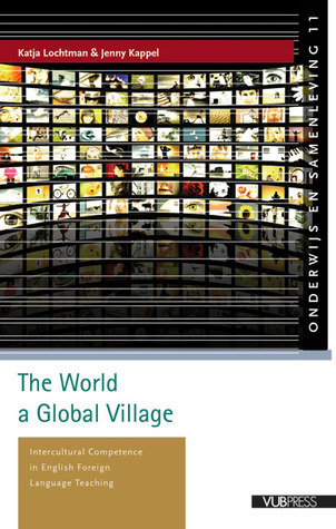 The World a Global Village: Intercultural Competence in English Foreign Language Teaching Jenny Kappel