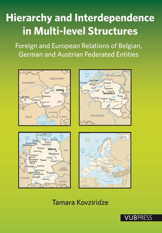 Hierarchy and Interdependence in Multi-Level Structures: Foreign and European Relations of Belgian, German and Austrian Federated Entities Tamara Kovziridze