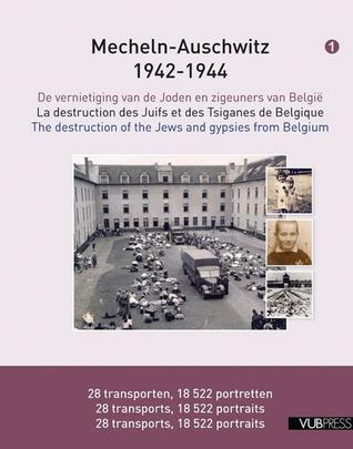 Mecheln���Auschwitz 1942���1944: The Destruction of the Jews and Gypsies from Belgium Maxime Steinberg