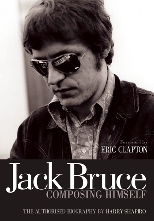 Jack Bruce Composing Himself: A New Career in a New Town Harry Shapiro