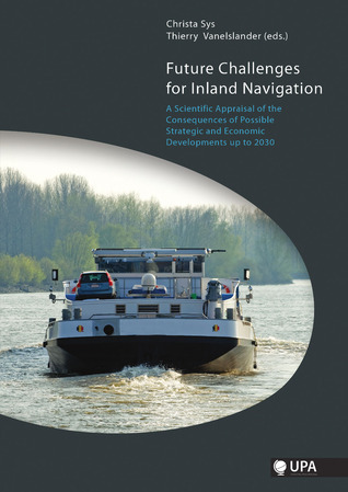 Future Challenges for Inland Navigation: A Scientific Appraisal of the Consequences of Possible Strategic and Economic Developments up to 2030 Christa Sys