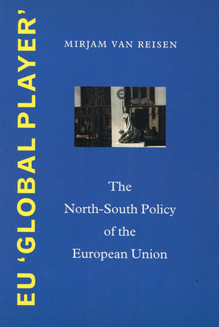 EU Global Player: The North-South Policy of the European Union  by  Mirjam van Reisen