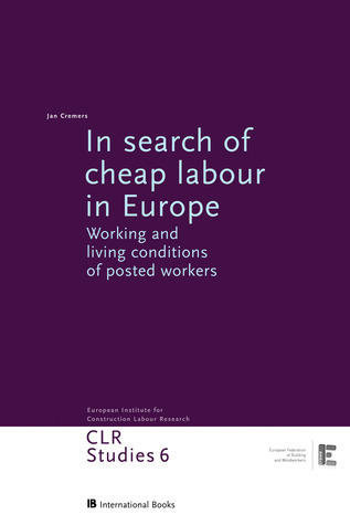 In Search of Cheap Labour in Europe: Working and Living Conditions of Posted Workers  by  Jan Cremers