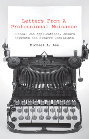 Letters from a Professional Nuisance: Improbable Jobs, Impossible Items and Implausible Complaints Michael Lee