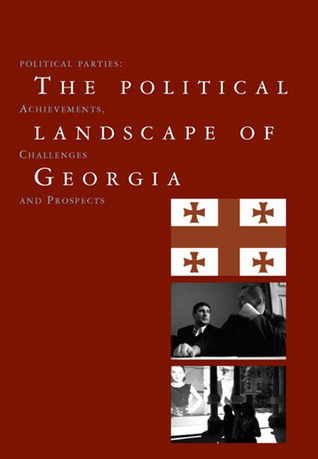 The Political Landscape of Georgia: Political Parties: Achievements, Challenges, and Prospects  by  Alvaro Pinto Scholtbach