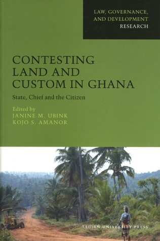 Contesting Land and Custom in Ghana: State, Chief and the Citizen  by  Janine M. Ubink