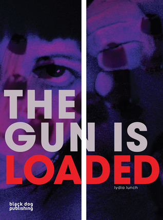 Gun is Loaded  by  Lydia Lunch