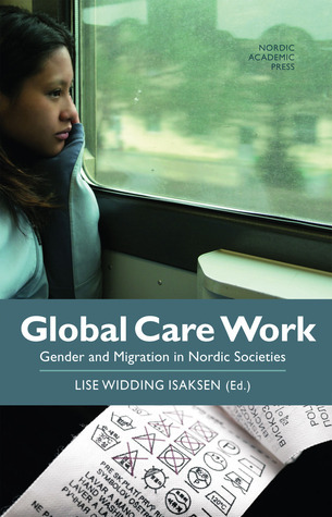 Global Care Work: Gender and Migration in Nordic Societies Lise Widding Isaksen