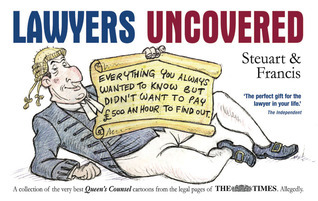 Lawyers Uncovered: Everything You Always Wanted to Know But Didnt Want to Pay ���500 an Hour to Find Out Alex Steuart Williams