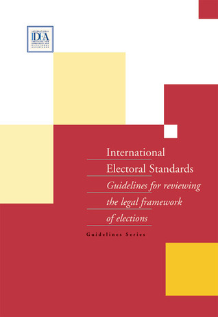 International Electoral Standards: Guidelines for Reviewing the Legal Framework of Elections  by  Karen Fogg