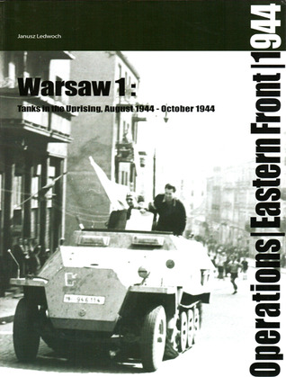 Warsaw I: Tanks in the Uprising August 1944-October 1944  by  Janusz Ledwoch