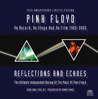 Pink Floyd: Reflections and Echoes: On Record, On Stage and On Film, 1965 - 2005 Bob Carruthers