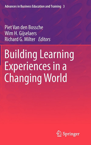 Building Learning Experiences in a Changing World Piet van den Bossche