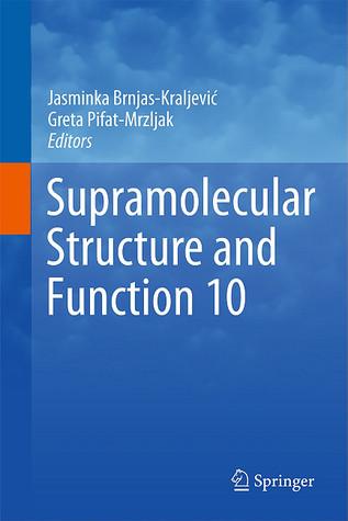 Supramolecular Structure And Function 10  by  Jasminka Brnjas-Kraljevi