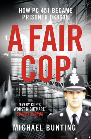 A Fair Cop: The True Story of a Policemans Struggle to Survive Prison Michael Bunting