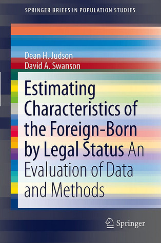 Estimating Characteristics Of The Foreign Born By Legal Status: An Evaluation Of Data And Methods Dean H. Judson