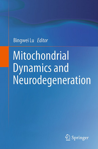 Mitochondrial Dynamics And Neurodegeneration  by  Bingwei Lu