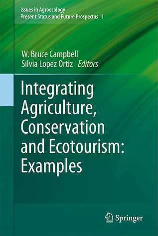 Integrating Agriculture, Conservation And Ecotourism: Examples From The Field W. Bruce Campbell