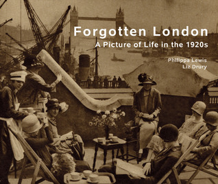 Forgotten London: A Picture of Life in the 1920s Philippa Lewis