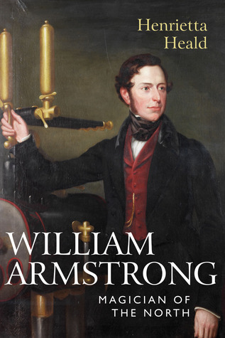 Magician of the North: Lord William Armstrong of Cragside  by  Henrietta Heald