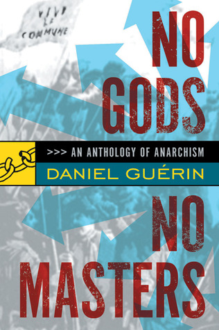 No Gods No Masters: An Anthology of Anarchism  by  Daniel Guérin