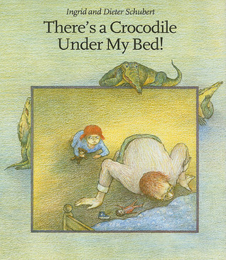 Theres a Crocodile Under My Bed!  by  Ingrid Schubert