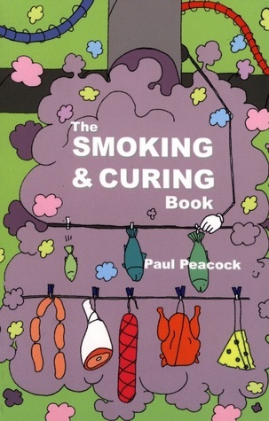 The Smoking and Curing Book  by  Paul Peacock
