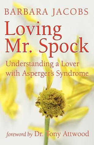 Loving Mr. Spock: Understanding a Lover with Aspergers Syndrome  by  Barbara  Jacobs