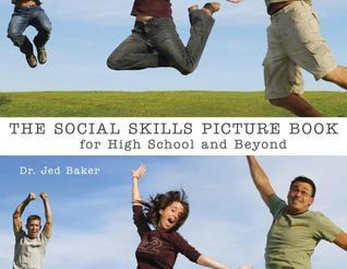 The Social Skills Picture Book: For High School and Beyond Jed Baker