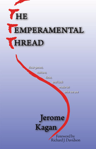 The Temperamental Thread: How Genes, Culture, Time and Luck make Us Who We Are  by  Jerome Kagan