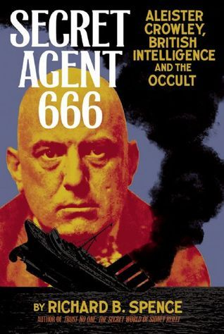 Secret Agent 666: Aleister Crowley, British Intelligence and the Occult  by  Richard B. Spence