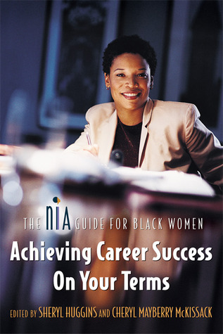The Nia Guide for Black Women: Achieving Career Success on Your Terms  by  Sheryl Huggins