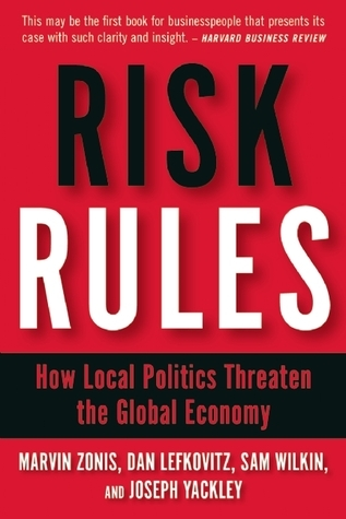 Risk Rules: How Local Politics Threaten the Global Economy  by  Marvin Zonis