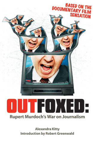 Outfoxed: Rupert Murdochs War On Journalism  by  Alexandra Kitty