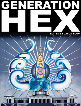 Generation Hex: New Voices from Outside Reality Jason Louv